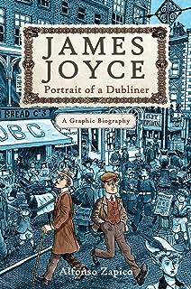 James Joyce: Portrait of a Dubliner A Graphic Biography