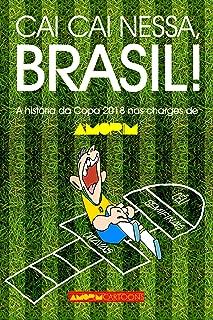 Cai cai nessa, Brasil!: A história da Copa do Mundo 2018 nas charges de AMORIM (Portuguese Edition)