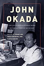 John Okada: The Life and Rediscovered Work of the Author of No-No Boy (Scott and Laurie Oki Series in Asian American Studies)