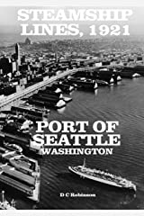 STEAMSHIP LINES 1921: PORT OF SEATTLE, WASHINGTON Kindle Edition