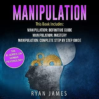 Manipulation: 3 Manuscripts - Manipulation Definitive Guide, Manipulation Mastery, Manipulation Complete Step-by-Step Guide: Manipulation Series, Book 4
