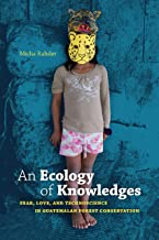An Ecology of Knowledges: Fear, Love, and Technoscience in Guatemalan Forest Conservation (Experimental Futures)