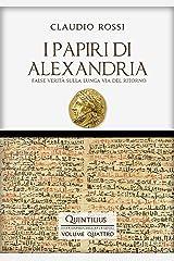 I PAPIRI DI ALEXANDRIA: False verità sulla lunga via del ritorno (Quintilio, Vita tra Repubblica e Impero Vol. 4) Formato Kindle