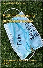 Autodestrucción y autoconstrucción: De la decadencia fascinante al éxito rotundo. (Spanish Edition)