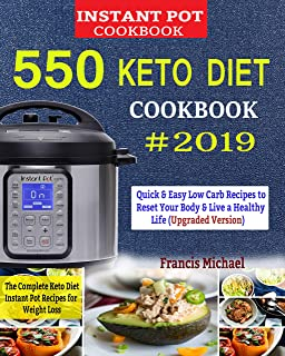 550 KETO INSTANT POT COOKBOOK #2019: The Complete Keto Diet Instant Pot Recipes for Weight Loss: Quick and Easy Low Carb Recipes to Reset Your Body and Live a Healthy Life (Upgraded Edition)