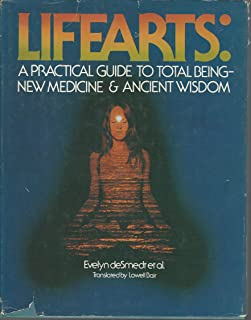 Lifearts: A Practical Guide to Total Being, New Medicine and Ancient Wisdom