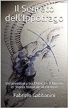 Il Segreto dell'Ippotrago: Un'avventura tra l'Africa e il Museo di Storia Naturale di Firenze (Avventure per ragazzi Vol. 1) (Italian Edition)
