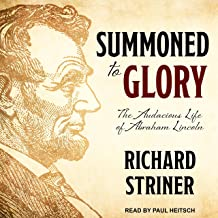 Summoned to Glory: The Audacious Life of Abraham Lincoln