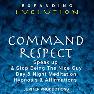 Command Respect, Speak up & Stop Being the Nice Guy, Day & Night Meditation, Hypnosis & Affirmations - Expanding Evolution