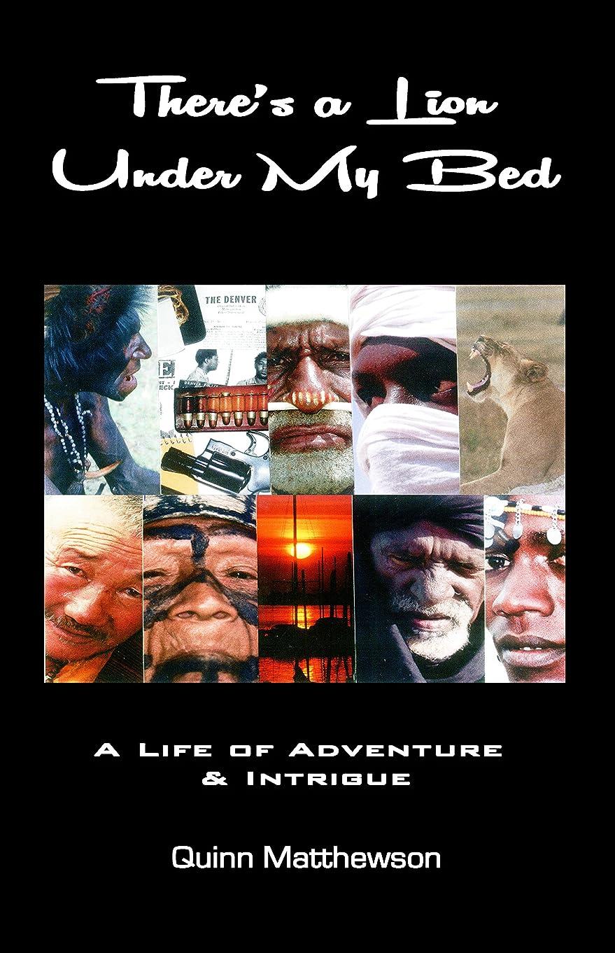 呪いさようなら強いThere's a LION Under My Bed: A Life of Adventure and Intrigue (Quinn Matthewson Biography Books Book 2) (English Edition)