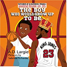 Lebron James #23: The Boy Who Would  Grow Up To Be: Basketball Player Biographies For Kids (Boys Grow Up To Be Heroes Book 1) (English Edition)
