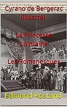 Cyrano de Bergerac (illustré) La Princesse Lointaine  Les Romanesques: Comédie dramatique (French Edition)
