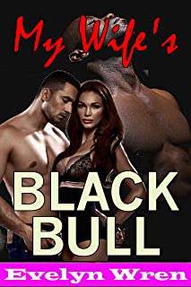 My Wife's Black Bull (Taboo Hotwife Cuckold Interracial Erotic Romance)