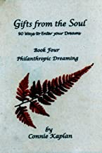 Gifts from the Soul: 90 Ways to Enter Your Dreams: Book 4—Philanthropic Dreaming