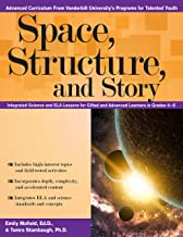 Space, Structure, and Story: Integrated Science and ELA Lessons for Gifted and Advanced Learners in Grades 4-6 (Advanced Cirriculum From Vanderbilt University's Program for Talented Youth)