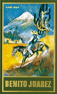 Benito Juarez: Roman, Band 53 der Gesammelten Werke (Karl Mays Gesammelte Werke) (German Edition)