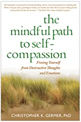 The Mindful Path to Self-Compassion: Freeing Yourself from Destructive Thoughts and Emotions Kindle Edition