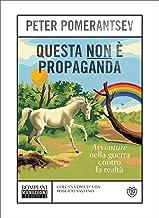 Questa non è propaganda: Avventure nella guerra contro la realtà (Munizioni Vol. 4) (Italian Edition)