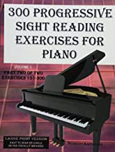 300 Progressive Sight Reading Exercises for Piano Volume Two Large Print Version: Part Two of Two, Exercises 151-300