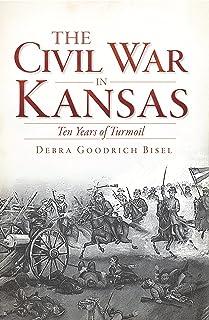 The Civil War in Kansas: Ten Years of Turmoil (Civil War Series)