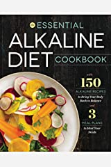 The Essential Alkaline Diet Cookbook: 150 Alkaline Recipes to Bring Your Body Back to Balance Kindle Edition