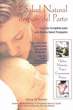 Salud Natural Despues Del Parto : LA Guia Completa Para Una Buena Salud Postparto / Natural Health After Childbirth