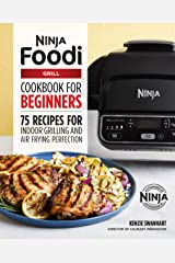 The Official Ninja Foodi Grill Cookbook for Beginners: 75 Recipes for Indoor Grilling and Air Frying Perfection (Ninja Cookbooks) Kindle Edition