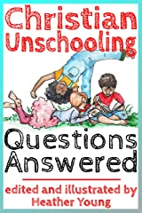 Christian Unschooling Questions Answered Kindle Edition