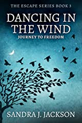 Dancing In The Wind: Journey To Freedom (Escape Series Book 3) Kindle Edition