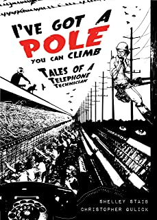I've Got a Pole You Can Climb: Tales of a Telephone Technician (English Edition)