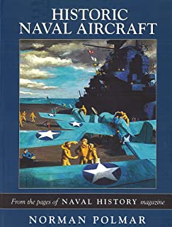 Historic Naval Aircraft: From the Pages of Naval History Magazine (Photographic Histories)