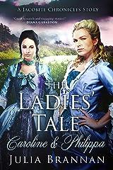 The Ladies' Tale: Caroline & Philippa Kindle Edition