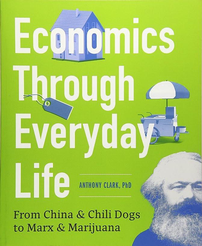 Economics Through Everyday Life: From China and Chili Dogs to Marx and Marijuana