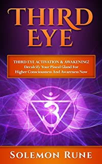 THIRD EYE: Third Eye Activation & Awakening! Decalcify Your Pineal Gland For Higher Consciousness And Awareness Now (Hypnosis, Chakras, Mudras, New Age, Wicca, Crystal Healing)