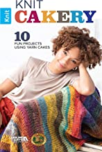 Knit Cakery - 10 Fun Projects Using Yarn Cakes-Ten Easy-to-Knit projects that you can Whip Up in no Time