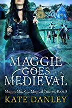 Maggie Goes Medieval (Maggie MacKay: Magical Tracker Book 8)
