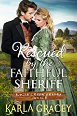Rescued by the Faithful Sheriff: Historical Mail Order Bride Western Romance Book (Eagle Creek Brides 2) Kindle Edition