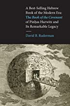 A Best-Selling Hebrew Book of the Modern Era: The <i>Book of the Covenant</i> of Pinhas Hurwitz and Its Remarkable Legacy (Samuel and Althea Stroum Lectures in Jewish Studies)