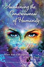Awakening the Consciousness of Humanity: When your eyes open to see the truth