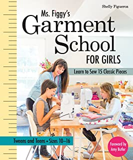Ms. Figgy's Garment School for Girls: Learn to Sew 15 Classic Pieces • Tweens and Teens―Sizes 10–16