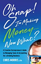 Oh SNAP! I'm Making Money Now What?: A Creative Entrepreneur's Guide to Managing Taxes & Accounting for a Growing Business