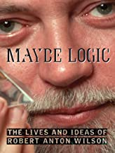 Maybe Logic - The Lives and Ideas of Robert Anton Wilson