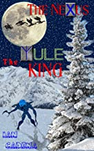 The Nexus: The Yule King (Unlocking The Nexus Book 2)