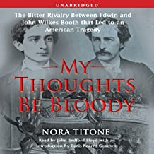 My Thoughts Be Bloody: The Bitter Rivalry Between Edwin and John Wilkes Booth