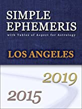SIMPLE EPHEMERIS with Tables of Aspect for Astrology Los Angeles 2015-2019