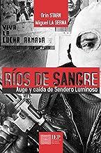 Ríos de sangre: Auge y caída de Sendero Luminoso (Spanish Edition)