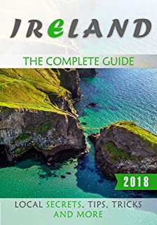 Ireland: The Complete Guide (2018) - Local Secrets, Tips, Tricks and More