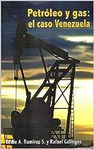Petróleo y gas; el caso Venezuela. (Spanish Edition)