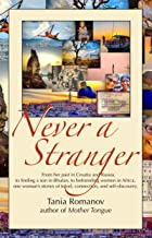 Never a Stranger: From her past in Croatia and Russia, to finding a son in Bhutan, to befriending women in Africa, one wom...