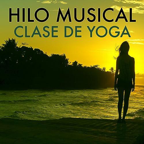 Hilo Musical para Clase de Yoga - Música Relajante para ...